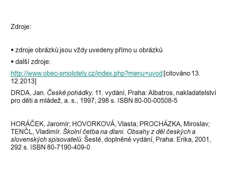 Zdroje: zdroje obrázků jsou vždy uvedeny přímo u obrázků. další zdroje: http://www.obec-smolotely.cz/index.php menu=uvod [citováno 13. 12.2013]